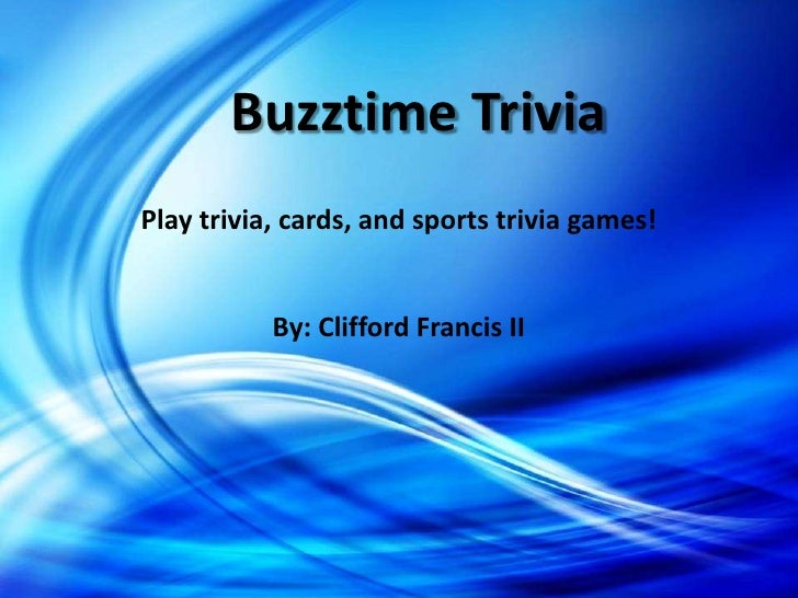 Buzztime TriviaPlay trivia, cards, and sports trivia games!           By: Clifford Francis II
