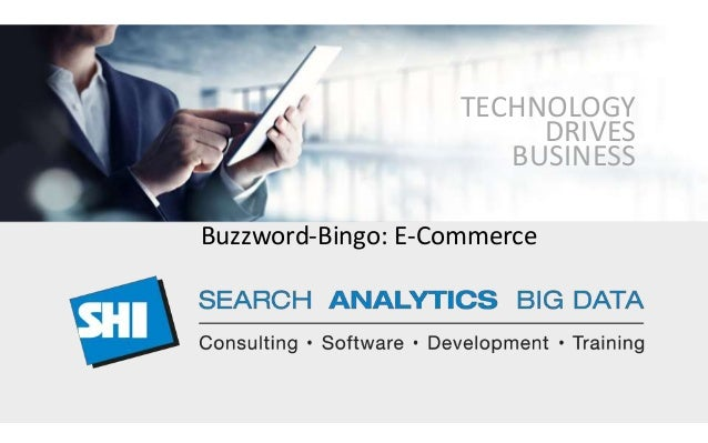 TECHNOLOGY DRIVES BUSINESS Buzzword-Bingo: E-Commerce