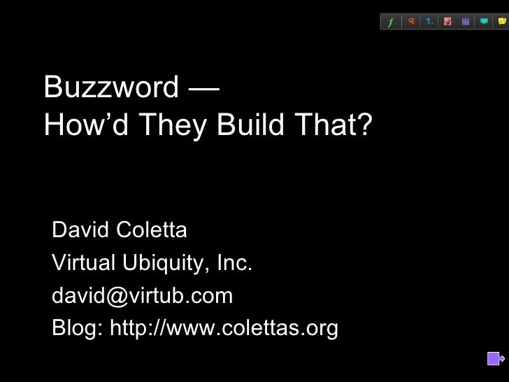Buzzword — How'd They Build That? David Coletta Virtual Ubiquity, Inc. [email_address] Blog: http://www.colettas.org