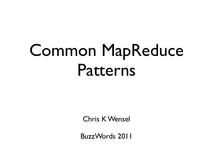 Common MapReduce    Patterns     Chris K Wensel     BuzzWords 2011