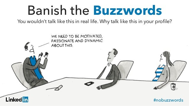 Banish the Buzzwords You wouldn't talk like this in real life. Why talk like this in your profile? #nobuzzwords