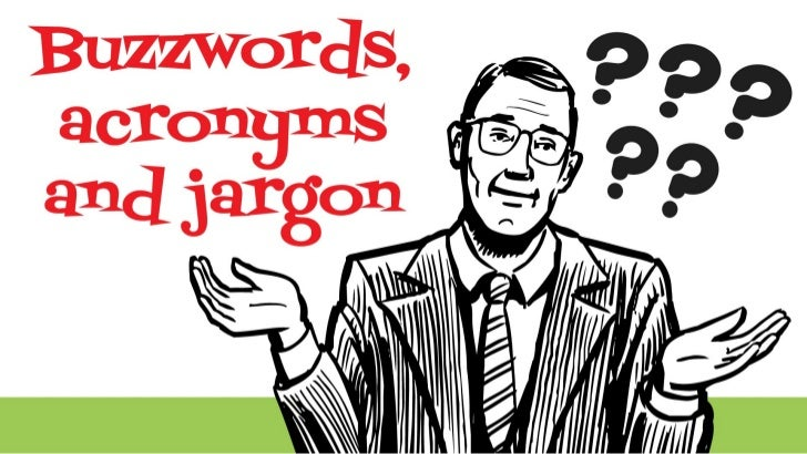 Buzzwords, acronyms and jargon