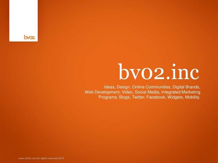 www.bv02.com all rights reserved 2010<br />bv02.inc<br />Ideas, Design, Online Communities, Digital Brands, Web Developmen...