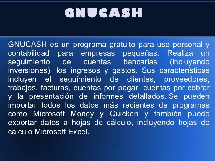 GNUCASHGNUCASH es un programa gratuito para uso personal ycontabilidad para empresas pequeñas. Realiza unseguimiento      ...
