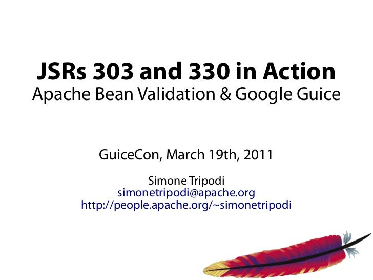 JSRs 303 and 330 in ActionApache Bean Validation & Google Guice        GuiceCon, March 19th, 2011                  Simone ...