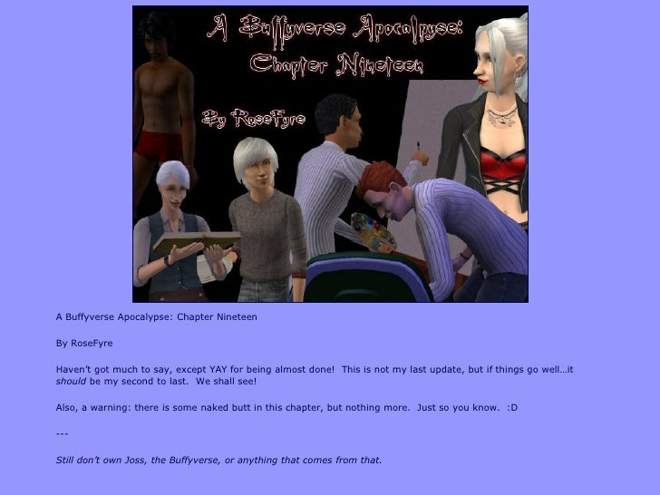 "A Buffyverse Apocalypse: Chapter NineteenBy RoseFyreHaven""t got much to say, except YAY for being almost done! This is not..."