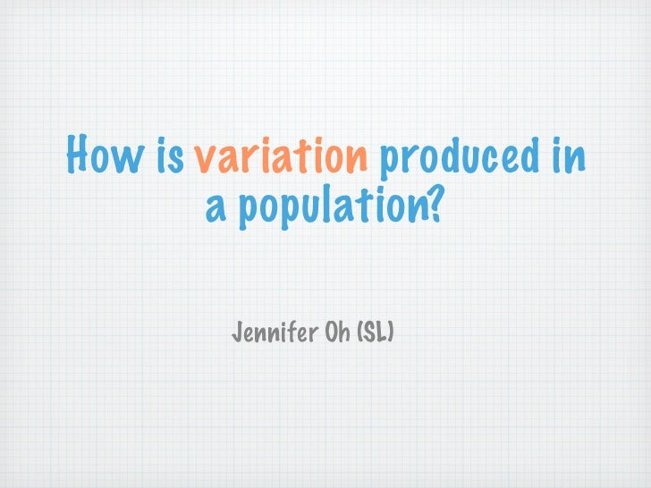 How is variation produced in       a population?        Jennifer Oh (SL)