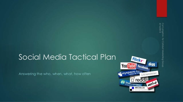 Social Media Tactical PlanAnswering the who, when, what, how often