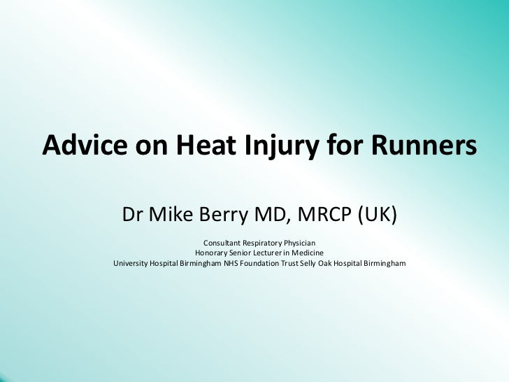 Advice on Heat Injury for Runners<br />Dr Mike Berry MD, MRCP (UK)<br />Consultant Respiratory Physician<br />Honorary Sen...