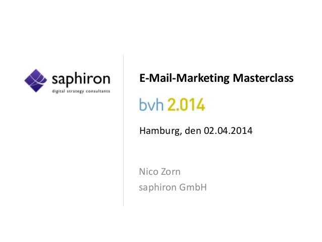 E-Mail-Marketing Masterclass Hamburg, den 02.04.2014 Nico Zorn saphiron GmbH