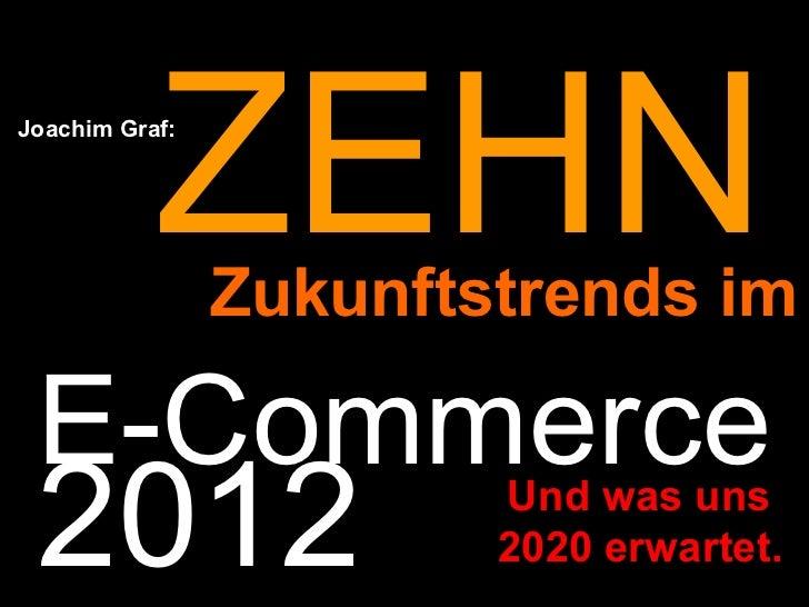 E-Commerce 2012 Joachim Graf: Zukunftstrends im Und was uns  2020 erwartet. ZEHN