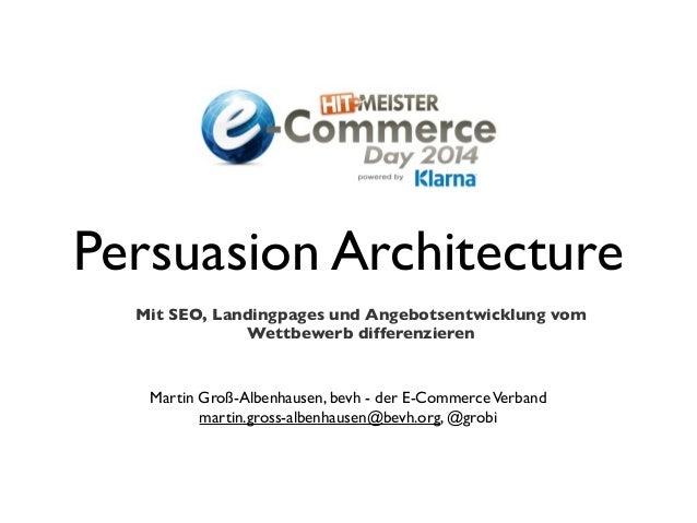 Persuasion Architecture Mit SEO, Landingpages und Angebotsentwicklung vom Wettbewerb differenzieren Martin Groß-Albenhause...