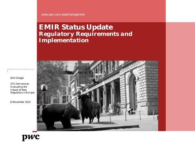 www.pwc.de/de/asset-management www.pwc.com/assetmanagement  EMIR Status Update  Regulatory Requirements and Implementation...