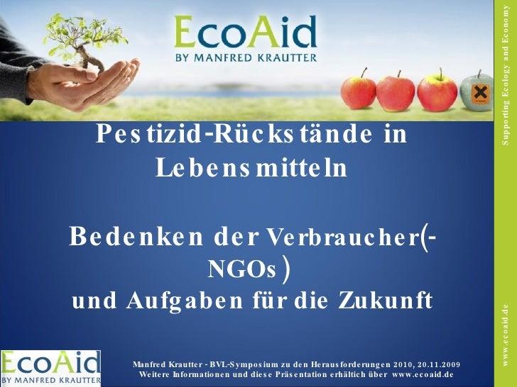 Pestizid-Rückstände in Lebensmitteln Bedenken der  Verbraucher(-NGOs)  und Aufgaben für die Zukunft Supporting Ecology and...