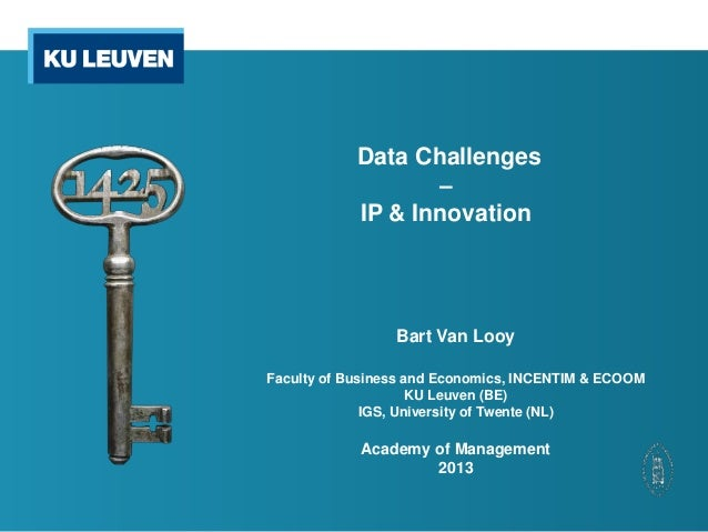 Data Challenges – IP & Innovation Bart Van Looy Faculty of Business and Economics, INCENTIM & ECOOM KU Leuven (BE) IGS, Un...