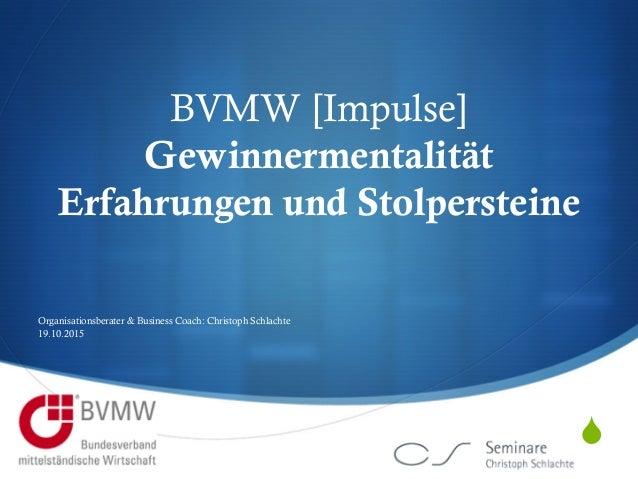 S  BVMW [Impulse] Gewinnermentalität Erfahrungen und Stolpersteine Organisationsberater & Business Coach: Christoph Schla...