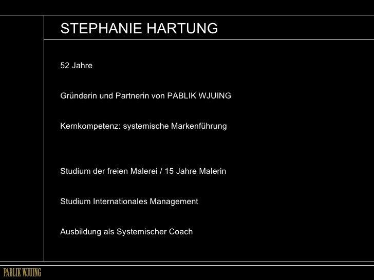 STEPHANIE HARTUNG 52 Jahre Gründerin und Partnerin von PABLIK WJUING  Kernkompetenz: systemische Markenführung Studium der...