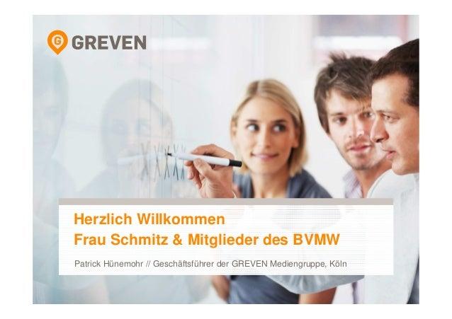 Herzlich Willkommen  Frau Schmitz & Mitglieder des BVMW  Patrick Hünemohr // Geschäftsführer der GREVEN Mediengruppe, Köln