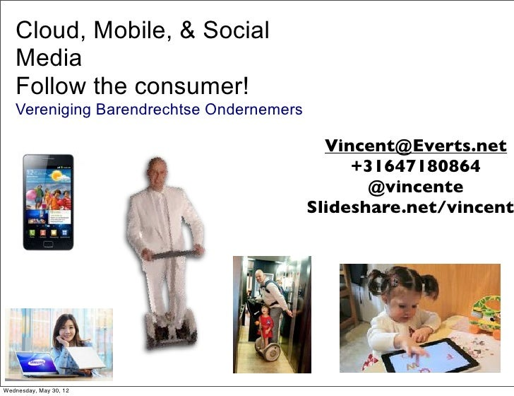 Cloud, Mobile, & Social   Media   Follow the consumer!   Vereniging Barendrechtse Ondernemers                             ...