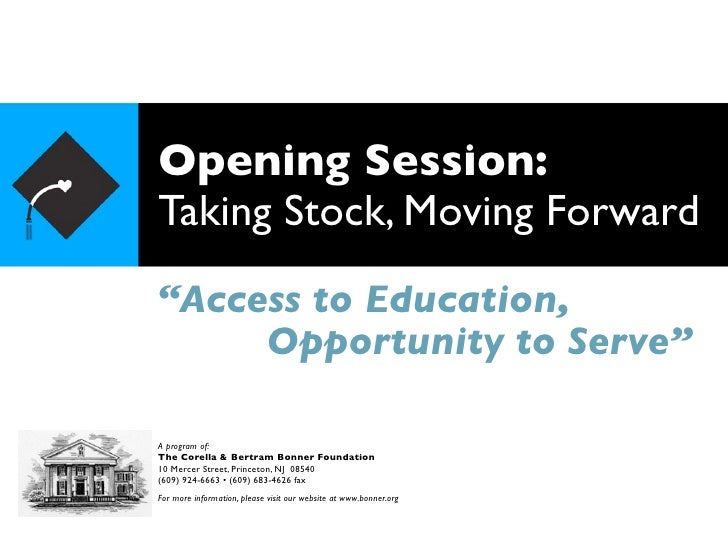 "Opening Session: Taking Stock, Moving Forward ""Access to Education,      Opportunity to Serve""  A program of: The Corella ..."