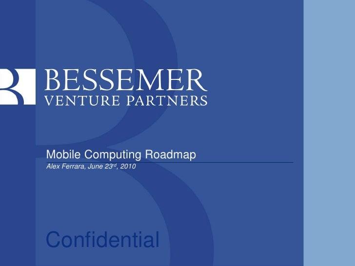 Alex Ferrara, June 23rd, 2010<br />Mobile Computing Roadmap<br />Confidential<br />