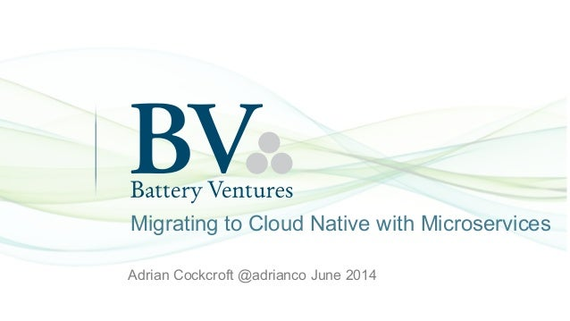 Adrian Cockcroft @adrianco June 2014 Migrating to Cloud Native with Microservices