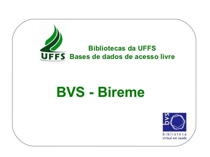 BVS - Bireme Bibliotecas da UFFS Bases de dados de acesso livre