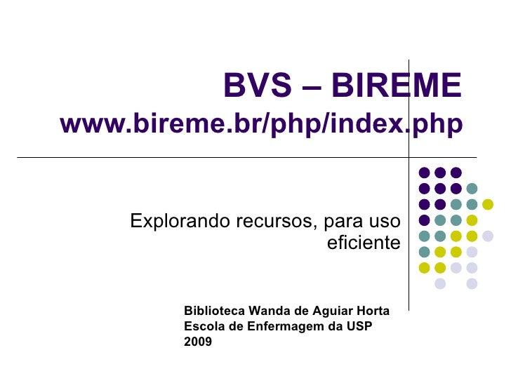 BVS – BIREME www.bireme.br/php/index.php Explorando recursos, para uso eficiente Biblioteca Wanda de Aguiar Horta Escola d...