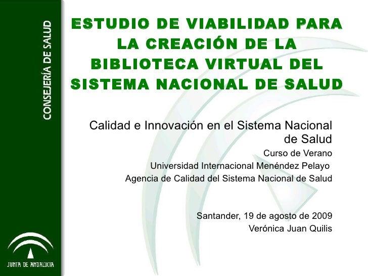 ESTUDIO DE VIABILIDAD PARA LA CREACIÓN DE LA BIBLIOTECA VIRTUAL DEL SISTEMA NACIONAL DE SALUD Calidad e Innovación en el S...