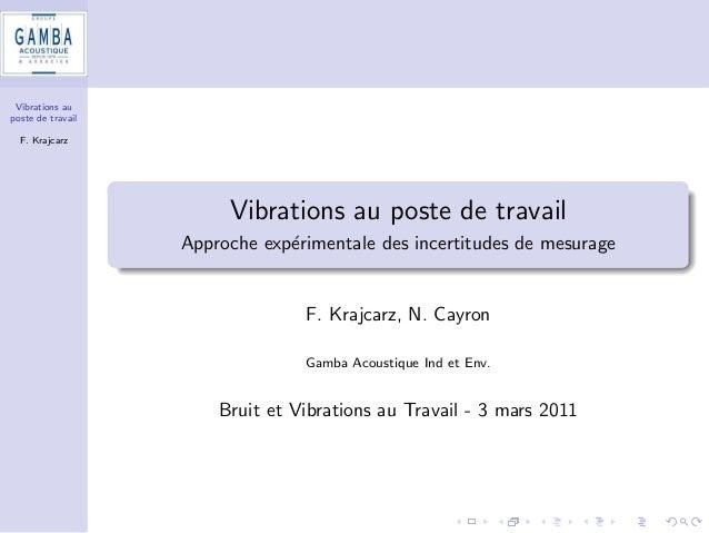 Vibrations au  poste de travail  F. Krajcarz  Vibrations au poste de travail  Approche experimentale des incertitudes de m...