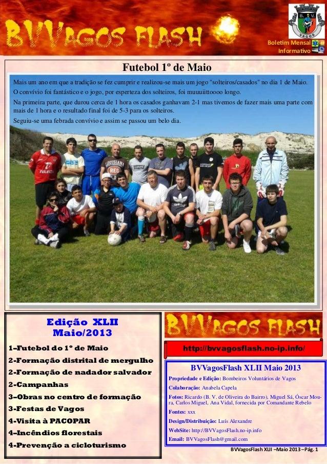 BVVagosFlash XLII –Maio 2013 –Pág. 1 Bole m Mensal Informa vo Edição XLII Maio/2013 Futebol 1º de Maio Mais um ano em que ...