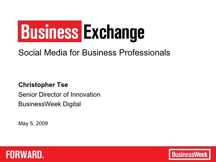 Social Media for Business Professionals Christopher Tse Senior Director of Innovation BusinessWeek Digital May 5, 2009