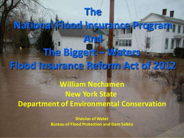 The National Flood Insurance Program And The Biggert – Waters Flood Insurance Reform Act of 2012 William Nechamen New York...