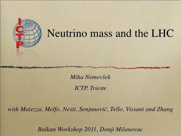 Neutrino mass and the LHC                        Miha Nemevšek                         ICTP, Triestewith Maiezza, Melfo, N...