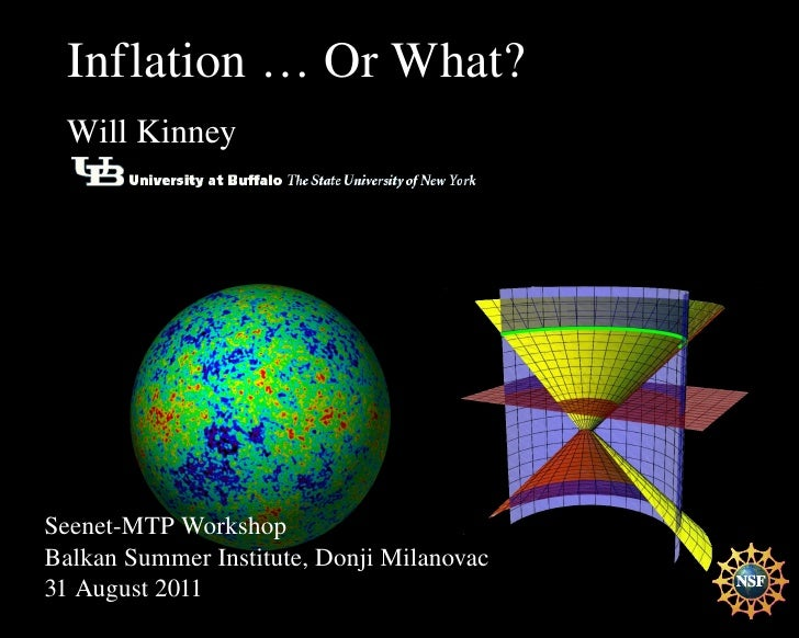 Inflation … Or What?  Will Kinney  Seenet­MTP Workshop  Balkan Summer Institute, Donji Milanovac  31 August 2011          ...