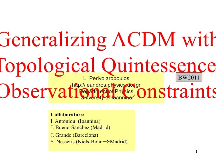 Open pageGeneralizing ΛCDM withTopological Quintessence  L. Perivolaropoulos         BW2011Observational Constraints      ...