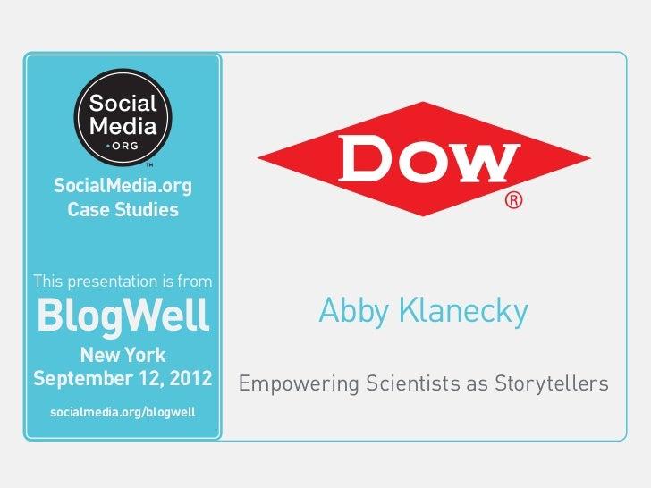 BlogWell New York Social Media Case Study: The Dow Chemical Company, presented by Abby Klanecky