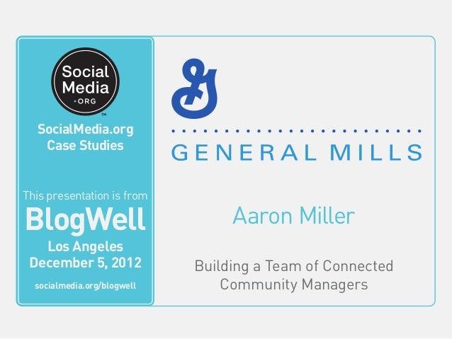 BlogWell Los Angeles Social Media Case Study: General Mills, presented by Aaron Miller