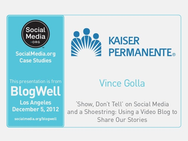 BlogWell Los Angeles Social Media Case Study: Kaiser Permanente, presented by Vince Golla