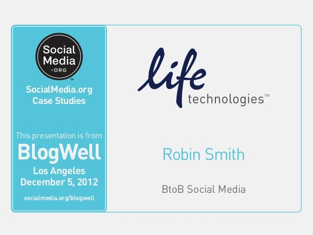 BlogWell Los Angeles Social Media Case Study: Life Technologies, presented by Robin Smith