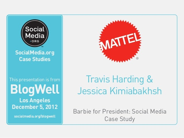 BlogWell Los Angeles Social Media Case Study: Mattel, presented by Travis Harding & Jessica Kimiabakhsh