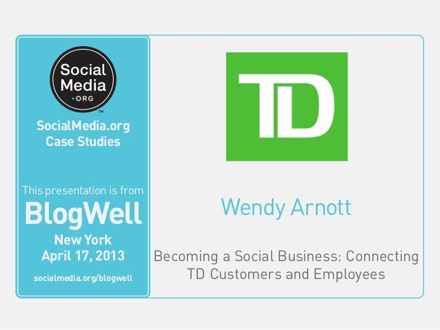 BlogWell New York Social Media Case Study: TD Bank Group, presented by Wendy Arnott