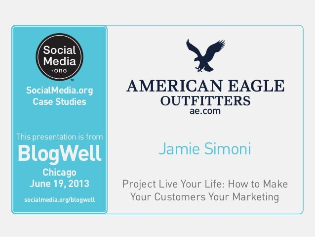 BlogWell Chicago Social Media Case Study: American Eagle Outfitters, presented by Jamie Simoni