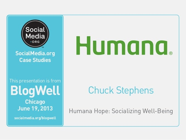 SocialMedia.org Video Case Studies Chuck Stephens Humana Hope: Socializing Well-Being This video is from BlogWell San Fran...