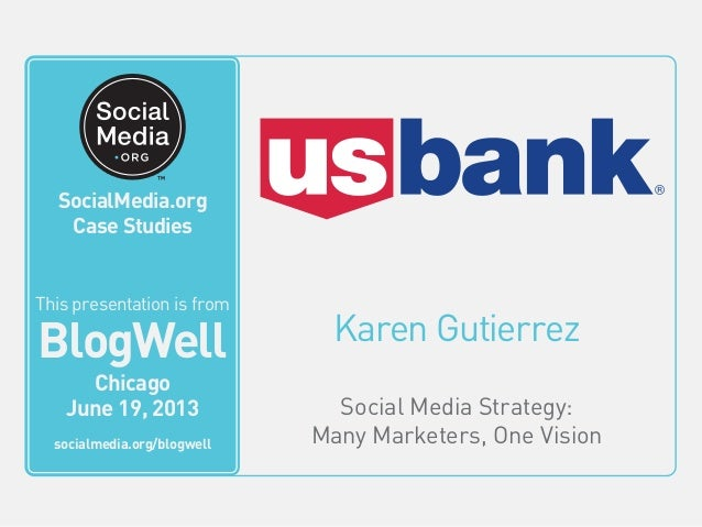 BlogWell Chicago Social Media Case Study: U.S. Bank, presented by Karen Gutierrez