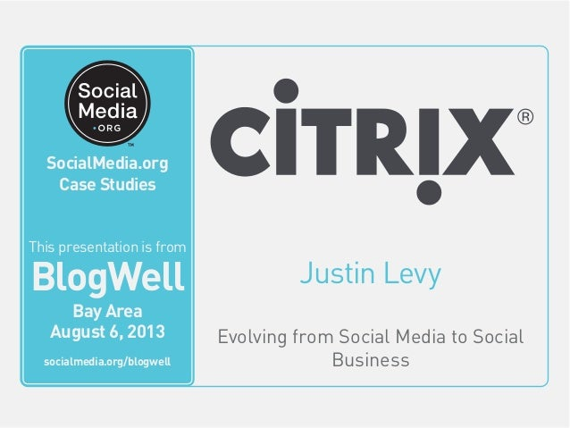 BlogWell Bay Area Social Media Case Study: Citrix, presented by Justin Levy