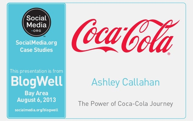 BlogWell Bay Area Social Media Case Study: The Coca-Cola Company, presented by Ashley Callahan