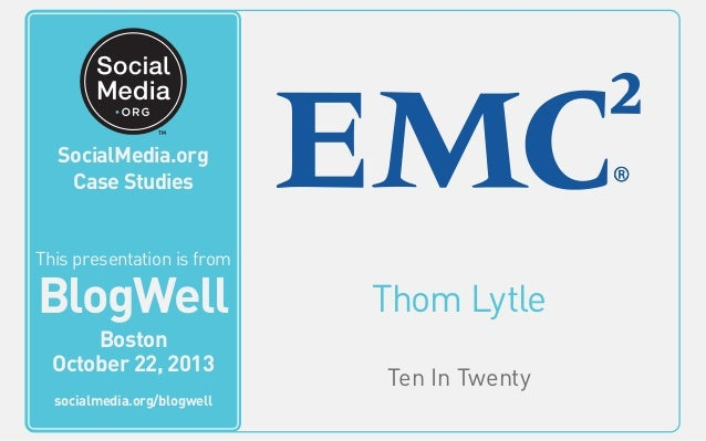 BlogWell Boston Social Media Case Study: EMC Corporation, presented by Thom Lytle