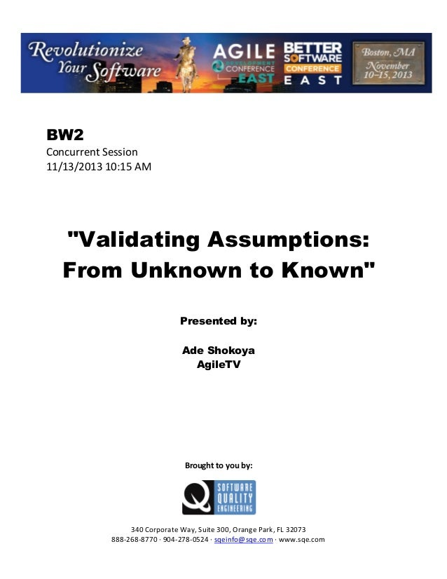 """BW2 Concurrent Session 11/13/2013 10:15 AM  """"Validating Assumptions: From Unknown to Known"""" Presented by: Ade Shokoya Agil..."""