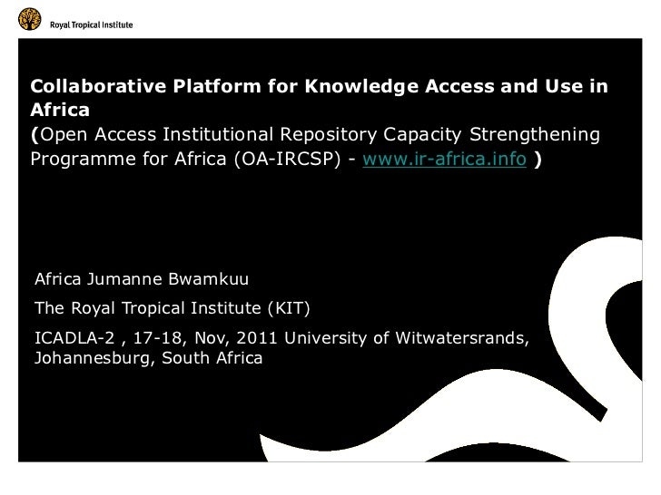 Collaborative Platform for Knowledge Access and Use inAfrica(Open Access Institutional Repository Capacity StrengtheningPr...